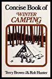The Concise Book of Winter Camping, Terry Brown and Rob Hunter, 0771594410