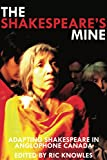 img - for The Shakespeare's Mine: Adapting Shakespeare in Anglophone Canada book / textbook / text book