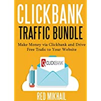 CLICKBANK TRAFFIC BUNDLE (2 in 1 Bundle): Make Money via Clickbank and Drive Free Trafic to Your Website (Clickbank + 5x Traffic)
