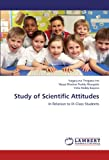 Study of Scientific Attitudes, Nagarjuna Thogata Itte and Vijaya Bhaskar Reddy Meegada, 3659224790