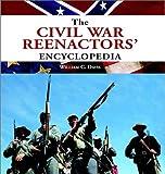 The Civil War Reenactors' Encyclopedia, Walter Smith and William C. Davis, 1585745944
