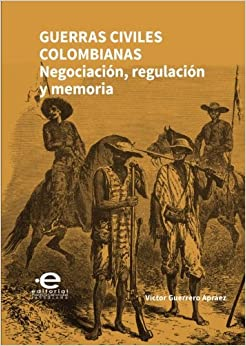 Book Guerras civiles colombianas: Negociación, Regulación Y Memoria (Spanish Edition)
