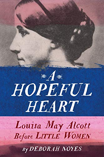 Book Cover: A Hopeful Heart: Louisa May Alcott Before Little Women
