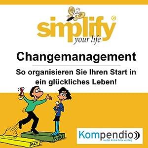 Simplify your life - Changemanagement: So organisieren Sie Ihren Start in ein glücklicheres Leben! Hörbuch