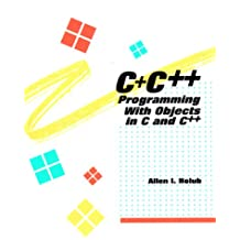 C+ C++: Programming With Objects in C and C++