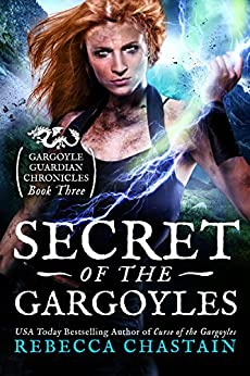 Secret of the Gargoyles (Gargoyle Guardian Chronicles Book 3) by [Chastain, Rebecca]