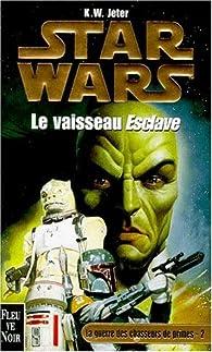 Star Wars, tome 37 : Le vaisseau Esclave (La Guerre des chasseurs de primes 2) par K. W. Jeter