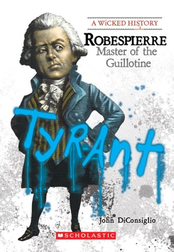 Robespierre: Master of the Guillotine (A Wicked History)