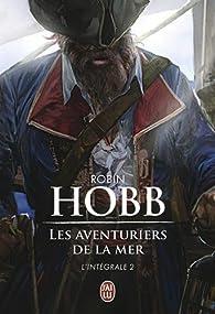 Les Aventuriers de la mer - Intégrale, tome 2 par Robin Hobb