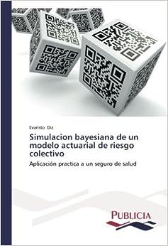 Book Simulacion bayesiana de un modelo actuarial de riesgo colectivo: Aplicación practica a un seguro de salud (Spanish Edition)