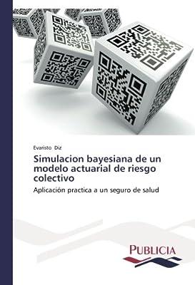 Simulacion bayesiana de un modelo actuarial de riesgo colectivo: Aplicación practica a un seguro de salud (Spanish Edition): Evaristo Diz: 9783639559897: ...