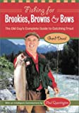 img - for Fishing for Brookies, Browns, and Bows: The Old Guy's Complete Guide to Catching Trout book / textbook / text book