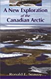 A New Exploration of the Canadian Arctic, Ronald E. Seavoy, 0888395221
