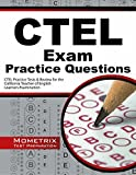 CTEL Exam Practice Questions: CTEL Practice Tests & Review for the California Teacher of English Learners Examination by CTEL Exam Secrets Test Prep Team (2015-02-25)