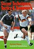 Soccer Techniques, Tactics and Teamwork, Gerhard Bauer, 0806987308