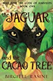 img - for The Jaguar and the Cacao Tree (Max and the Code of Harvests) (Volume 1) book / textbook / text book