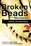 Broken Beads on My Moccasins, Kerin Lee Mesanko, 1607919125