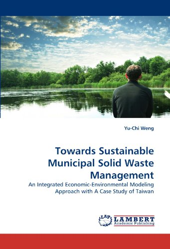 Towards Sustainable Municipal Solid Waste Management: An Integrated Economic-Environmental Modeling Approach with A Case