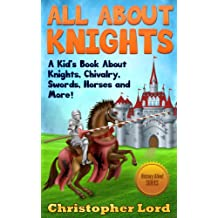 All About Knights: A Kid's Book About Knights, Chivalry, Swords, Horses and More! (History Alive! Series 1)