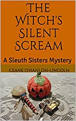 The Witch's Silent Scream: A Sleuth Sisters Mystery (The Sleuth Sisters Mysteries Book 3)