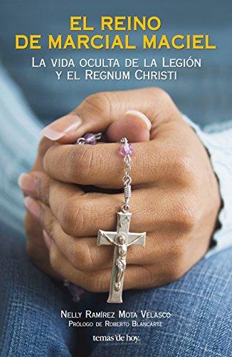 Descargar Libro El Reino De Marcial Maciel: La Vida Oculta De La Legión Y El Regnum Christi Nelly Ramírez Mota