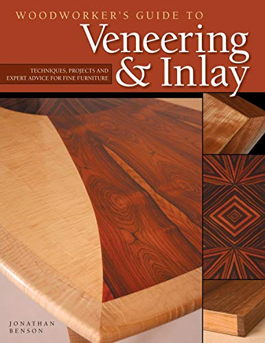 Woodworker's Guide to Veneering & Inlay (SC): Techniques, Projects & Expert Advice for Fine Furniture (Fox Chapel -
