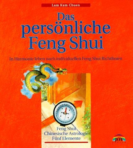 Das persönliche Feng Shui: In Harmonie leben nach individuellen Feng Shui Richtlinien