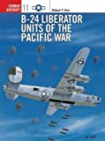 B-24 Liberator Units of the Pacific War (Combat Aircraft)