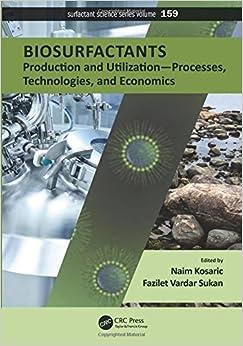 Biosurfactants: Production And Utilization―processes, Technologies, And Economics por Naim Kosaric epub