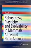 Robustness, Plasticity, and Evolvability in Mammals : A Thermal Niche Approach, Jones, Clara B., 1461438845