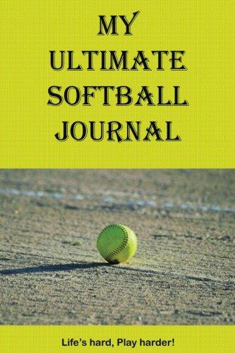 My Ultimate Softball Journal (My Ultimate Journal) (Volume 1)