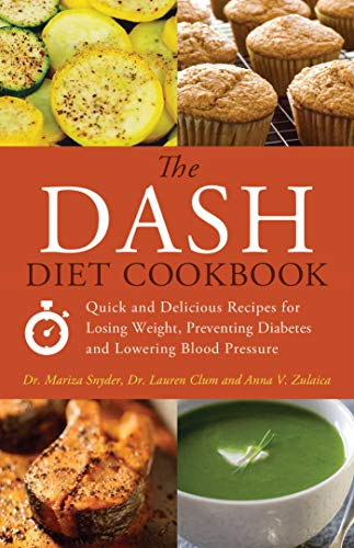 The DASH Diet Cookbook: Quick and Delicious Recipes for Losing Weight, Preventing Diabetes, and Lowering Blood Pressure (The Diabetic Diet Controls The Amount Of)