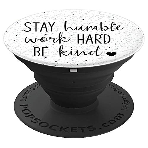 Stay Humble Work Hard Be Kind - Uplifting Slogan PopSockets Grip and Stand for Phones and Tablets