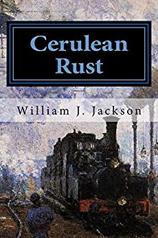 Cerulean Rust: Book Two of the Rail Legacy (English Edition) por [Jackson, William J. ]