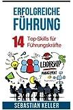 Erfolgreiche Führung: 14 Top-Skills für Führungskräfte für bessere Kommunikation, Autorität, Erfolg und einen Sprung in der Karriereleiter