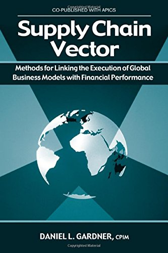 Supply Chain Vector: Methods for Linking Execution of Global Business Models with Financial Performance
