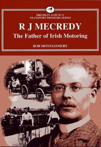 R J Mecredy - The Father of Irish Motoring (Dreoilin Irish Transport) pdf epub