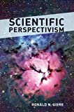 Scientific Perspectivism, Giere, Ronald N., 0226292126