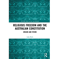 Religious Freedom and the Australian Constitution: Origins and Future (ICLARS Series on Law and Religion)