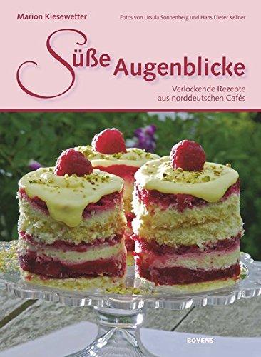 Süße Augenblicke: Verlockende Rezepte aus norddeutschen Cafés
