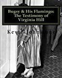 Bugsy & His Flamingo: The Testimony of Virginia Hill