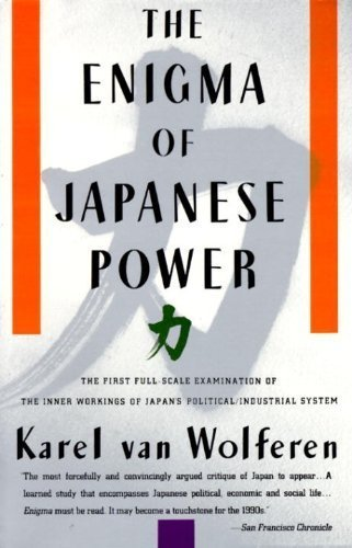 The Enigma of Japanese Power: People and Politics in a Stateless Nation by Karel Van Wolferen (1990-06-10)
