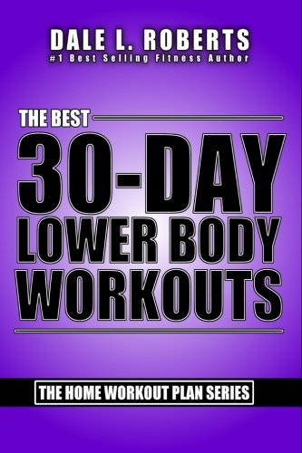 The Best 30-Day Lower Body Workouts (The Home Workout Plan Bundle) (Volume 4)