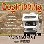 Dogtripping: 25 Rescues, 11 Volunteers, and 3 RVs on Our Canine Cross-Country Adventure | David Rosenfelt