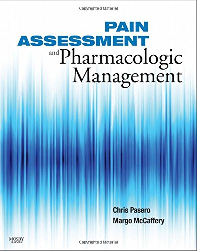 Pain Assessment and Pharmacologic Management, 1e (Pasero, Pain Assessment and Pharmacologic Management) by Mosby