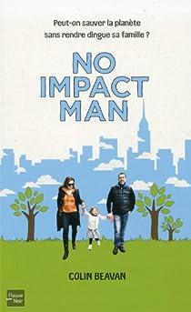 No impact man - Peut-on sauver la planète sans rendre dingue sa famille ? par Beavan