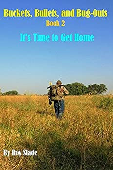 Buckets, Bullets, and Bug-Outs: Book 2, It's Time to Get Home by [Slade, Roy]