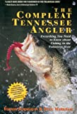 The Compleat Tennessee Angler: Everything You Need to Know About Fishing in the Volunteer State