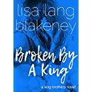 Broken By A King: The King Brothers (Book 3)