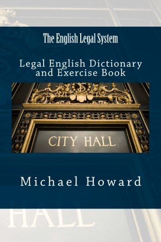 The English Legal System: Legal English Dictionary and Exercise Book (Legal English Dictionaries) by CreateSpace Independent Publishing Platform